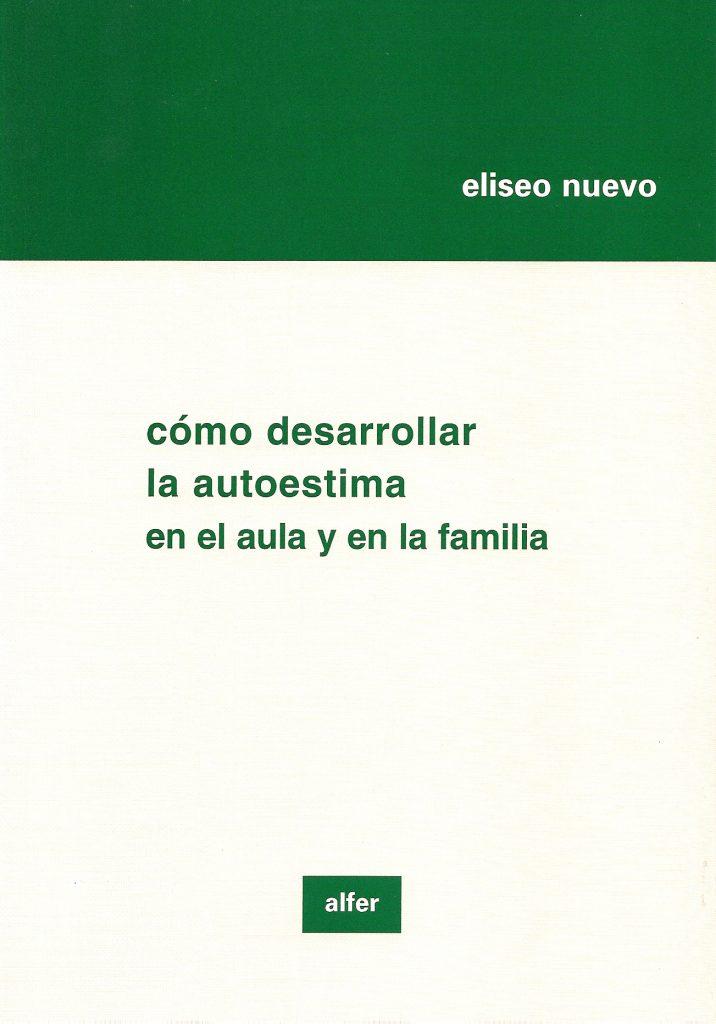 Cómo desarrollar la autoestima en el aula y la familia Edit. Alfer Madrid 2005